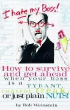 I Hate My Boss!: How to Survive and Get Ahead When Your Boss Is a Tyrant, Contro