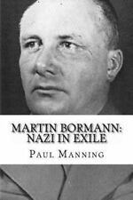 Martin Bormann : Nazi in Exile by Paul Manning (1981, Paperback)