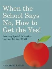 When the School Says No...How to Get the Yes! : Securing Special-ExLibrary