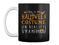 Mermaid - This Is My Halloween Costume (in Reality I'm A Gift Coffee Mug