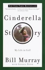 Cinderella Story: My Life in Golf by Peper, George, Murray, Bill, Good Book