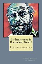 Le Dernier Mot de Rocambole, Tome I : Les Etrangleurs by Pierre Ponson du...