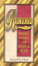 Redeemed from Poverty, Sickness, and Spiritual Death by Kenneth E. Hagin