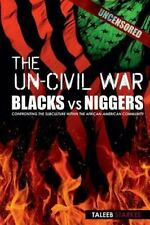 The Un-Civil War : Blacks vs Niggers - Confronting the Subculture Within the...