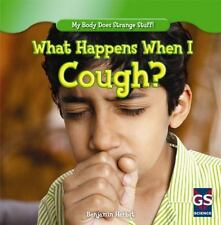 What Happens When I Cough? (My Body Does Strange Stuff! (Gareth Stevens))