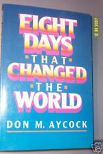 Eight Days That Changed the World by Don M. Aycock