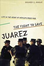 NEW The Fight to Save Juárez: Life in the Heart of Mexico's Drug War
