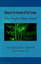 Hiding in the Shadows of the Evening : The Night They Came by Christopher...