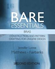 Bare Essentials: Bras - Second Edition: Construction and Pattern Drafting for...