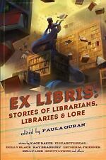 Ex Libris: Stories of Librarians, Libraries, and Lore by Paula Guran (2017,...