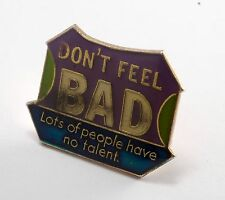 """Vintage Pin """"Don't Feel Bad Lots Of People Have No Talent """" Funny Novelty NOS"""