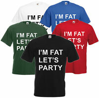 I'm Fat Let's Party T Shirt Unisex Tee Funny Comedy Hipster Clubbing Rude S-XXL