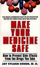 Make Your Medicine Safe : How to Prevent Side Effects from the Drugs You Take...
