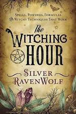 The Witching Hour. Spells, Powders, Formulas, and Witchy Techniques That Work by