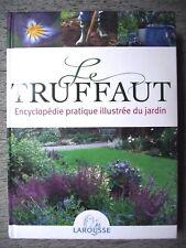 LE TRUFFAUT ENCYCLOPÉDIE PRATIQUE DU JARDIN JARDINAGE LAROUSSE 2008 41e édition