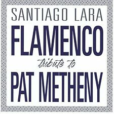 SANTIAGO LARA - FLAMENCO TRIBUTE TO PAT METHENY - NEW CD ALBUM