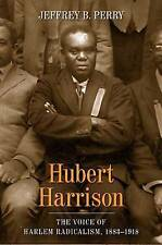 Hubert Harrison: The Voice of Harlem Radicalism, 1883-1918 by Jeffrey B. Perry