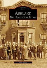 Images of America: Ashland : The Henry Clay Estate by Eric Brooks (2007,...