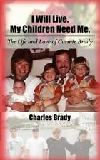 I will live. My Children need Me : The Life and Love of Carmie Brady by...