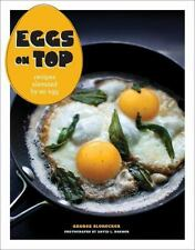 Eggs on Top : Recipes Elevated by an Egg by Andrea Slonecker (2014, Paperback)