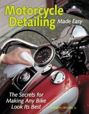 Motorcycle Detailing Made Easy : The Secrets for Making Any Bike Look Its Best b