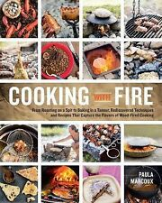 Cooking with Fire : From Roasting on a Spit to Baking in a Tannur,...