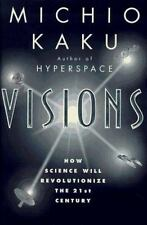 Visions How Science Will Revolutionize the 21st Century & Beyond by Michio Kaku