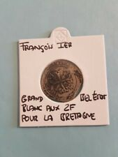 monnaie FRANCOIS 1ER BLANC AUX 2F POUR LA BRETAGNE BEL ETAT LOT 145