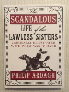 The Scandalous Life Of The Lawless Sisters ARDAGH HC DJ EXC COND Humour 2008