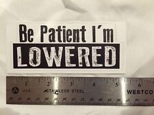 Be Patient I'm Lowered Decal Sticker