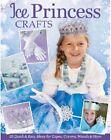 Craft Pattern Book ICE PRINCESS Wands, Crown, TuTu, Jewelry, Hair Braids, Cape