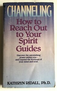 Channeling How To Reach Out To Your Spirit Guides By Kathryn Ridall Ph.D.