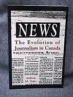 News - The Evolution of Journalism in Canada by Osler, Andrew M.