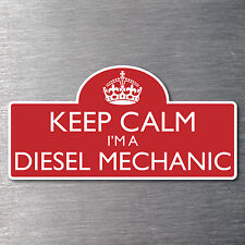 Keep calm I'm a Diesel Mechanic sticker Quality 10yr water & fade proof vinyl