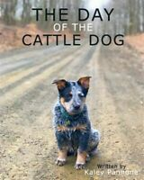 The Day of the Cattle Dog: A childern's book about a working Australian Cattl...