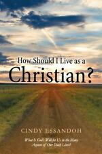 How Should I Live As a Christian? : What Is God?s Will for Us in the Many...