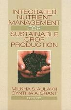 Integrated Nutrient Management for Sustainable Crop Production by Milkha Aulakh.