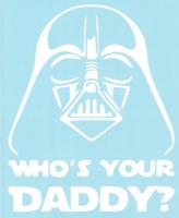 Who's Your Daddy Darth Vader Star Wars Car Truck Suv vinyl Window sticker decal