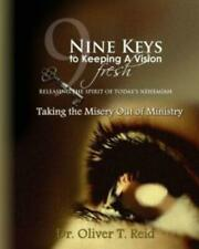 Nine Keys To Keeping A Vision Fresh: Taking The Misery Out Of Ministry?