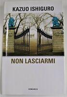 NON LASCIARMI KAZUO ISHIGURO MONDOLIBRI 1° Ediz. 2006 (Come Nuovo)
