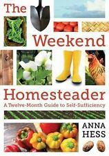 The Weekend Homesteader : A Twelve-Month Guide to Self-Sufficiency by Anna Hess…