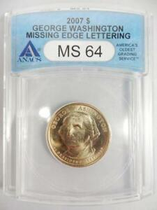 2007 WASHINGTON PRESIDENTIAL DOLLAR, ANACS MS64, MISSING EDGE LETTERING   #K91