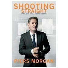 Shooting Straight: Guns, Gays, God, and George Clooney - Piers Morgan HC.