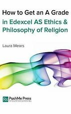How to Get an a Grade in Edexcel As Ethics and Philosophy of Religion by...