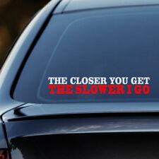 The Closer You Get Slower I Go Sticker Funny Vinyl Decal Car Window Bumper Van