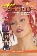 Rihanna: We Love You... Rihanna: An Unauthorised 2012 Annual (Annual We Love .
