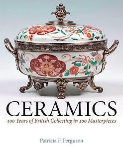 Ceramics: 400 Years of British Collecting in 100 Masterpieces by Ferguson.