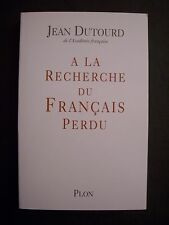 A la Recherche du Français Perdu / Jean Dutourd / éd. Plon - 1999
