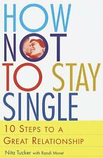 How Not to Stay Single: 10 Steps to a Great Relati