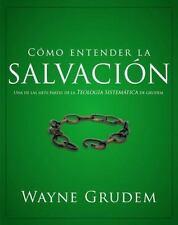 Como entender la salvacion: Una de las siete partes de la teologia sistematica d